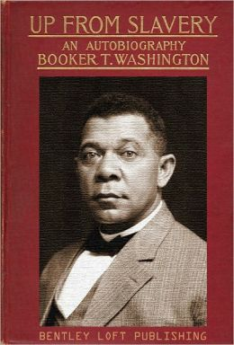 UP FROM SLAVERY by Booker T Washington - Original Version (Bentley Loft Classics Book #9)