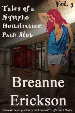 Tales of a Nympho Humiliation Pain Slut Vol. 3