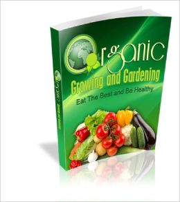Organic Growing And Gardening Grow Your Own Organic Food