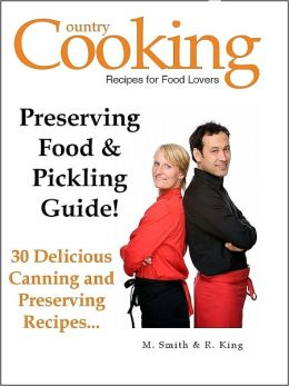 Preserving Food and Pickling Guide - 30 Delicious Canning and Preserving Recipes - Plus Free Bonus Book: Canning Book and Preserving Guide...