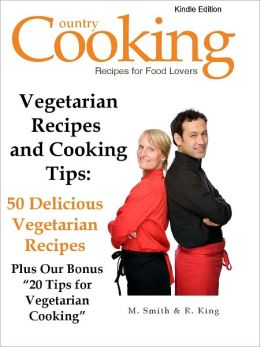 "Vegetarian Recipes and Cooking Tips - 50 Delicious Vegetarian Recipes Plus Our Bonus ""20 Tips for Vegetarian Cooking"""