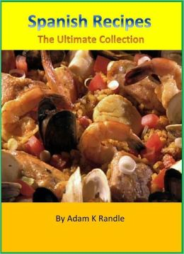 Unique Spanish Food Cookbook: A Collection of Easy-to-Follow Delicious Homemade Spanish Recipes