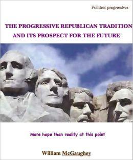 THE PROGRESSIVE REPUBLICAN TRADITION AND ITS PROSPECT FOR THE FUTURE