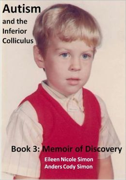 Autism and the Inferior Colliculus, Book 3: Memoir of Discovery