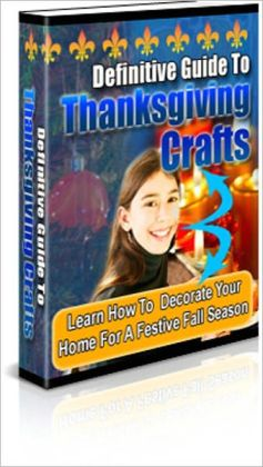 It's Festive and Fun - Definitive Guide to Thanksgiving Crafts - Learn How to Decorate Your Home for a Festive Fall Season
