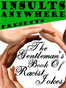 Insults Anywhere Presents The Gentleman's Book Of Racist Jokes