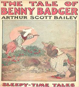The Tale Of Benny Badger: A Young Readers/Nature Classic By Arthur Scott Bailey!
