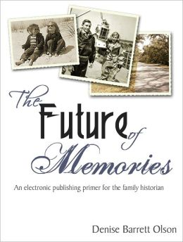 The Future of Memories: A digital publishing primer for the family historian
