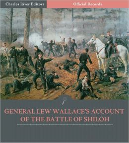 Official Records of the Union and Confederate Armies: General Lew Wallace's Account of the Battle of Shiloh (Illustrated)