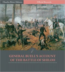Official Records of the Union and Confederate Armies: General Don Carlos Buell's Account of the Battle of Shiloh (Illustrated)