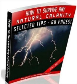 eBook about How To Survive Any Natural Calamity - Your Safety Emergency Preparation Guide ..