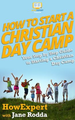 How To Start a Christian Day Camp - Your Step-By-Step Guide To Starting a Christian Day Camp