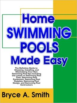 Home swimming pools made easy the definitive guide to for Pool design book