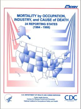 Mortality by Occupation, Industry, and Cause of Death: 24 Reporting States (1984-1988)