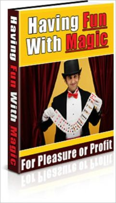 Having Fun With Magic: For Pleasure Or Profit