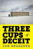 Book Cover Image. Title: Three Cups of Deceit:  How Greg Mortenson, Humanitarian Hero, Lost His Way, Author: Jon Krakauer