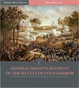 Official Records of the Union and Confederate Armies: General Ulysses S. Grant's Account of the Battle of Cold Harbor (Illustrated)