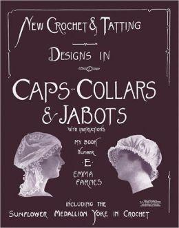 New Crochet and Tatting Designs in Caps, Collars and Jabots - Emma Farnes Book E