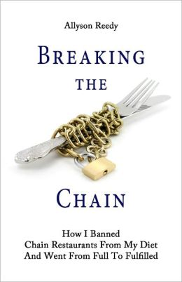Breaking the Chain: How I Banned Chain Restaurants From My Diet And Went From Full To Fulfilled