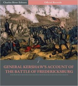 Official Records of the Union and Confederate Armies: General Joseph Kershaw's Account of the Battle of Fredericksburg (Illustrated)