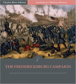 Confederate Military History: The Fredericksburg Campaign (Illustrated)