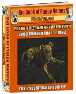 The Big Book of Puppy Names - Pick the Perfect Name for Your New Sweet Puppy!