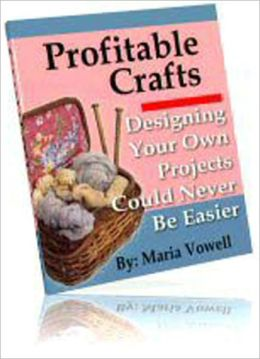Profitable Crafts Book Three: Designing Your Own Projects Could Never Be Easier - Seeing Things With New Eyes, Simple Ways To Design Wonderful Gifts, Designing In Crochet, Thinking Tips, A Practice Project, Recommended Resources, and more…
