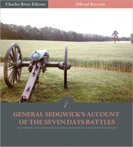 Official Records of the Union and Confederate Armies: General John Sedgwick's Account of the Seven Days Battles (Illustrated)