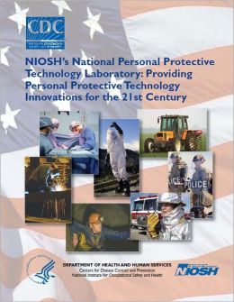 NIOSH's National Personal Protective Technology Laboratory: Providing Personal Protective Technology Innovations For The 21st Century