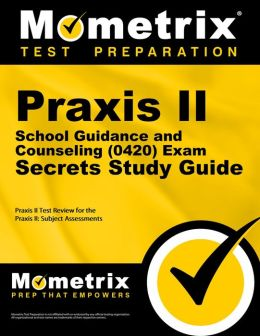 Praxis II School Guidance and Counseling (0420) Exam Secrets Study Guide: Praxis II Test Review for the Praxis II: Subject Assessments