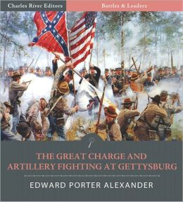 Battles & Leaders of the Civil War: The Great Charge and Artillery Fighting at Gettysburg (Illustrated)