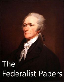 The Federalist Papers by Alexander Hamilton and James Madison - VERY BEST VERSION