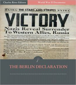 World War II Documents: The Berlin Declaration (Illustrated)