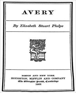 Avery: A Literature Classic By Elizabeth Stuart Phelps!