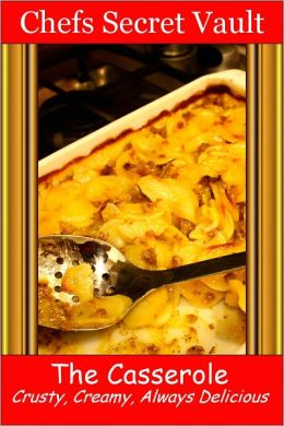 The Casserole...Crusty, Creamy, Always Delicious