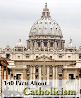 140 Facts About Catholicism!