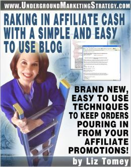 Raking In Affiliate Cash With A Simple And Easy To Use Blog: Learn this brand new, easy to use technique to keep orders pouring in by using a simple blog that you can get for free!