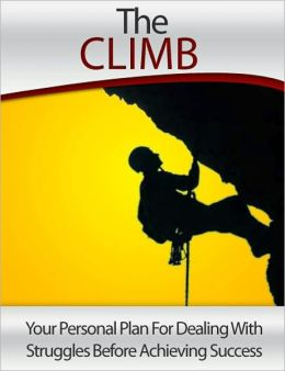 The Climb: You Personal Plan For Dealing with Struggles Before Achieving Success