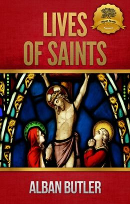 Lives of Saints (Butler's Lives) [Illustrated]