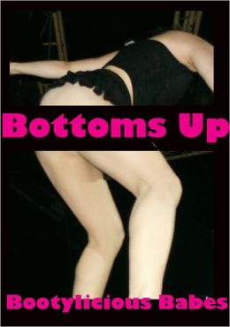 Bottoms Up - Bootylicious Babes