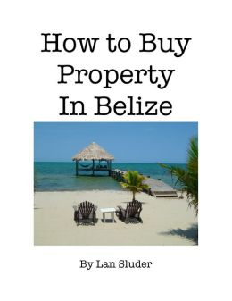 How to Buy Property in Belize