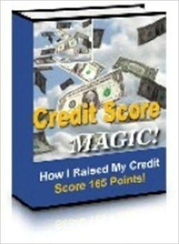 Credit Score Magic - How I Raised My Credit Score 165 Points