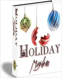 Holiday Mayhem - How Not to Kill Your Family During the Holidays