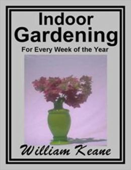 Indoor Gardening - For Every Week Of The Year