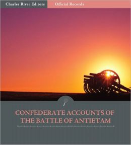 Official Records of the Union and Confederate Armies: Confederate Generals' Accounts of Antietam and the Maryland Campaign (Illustrated)