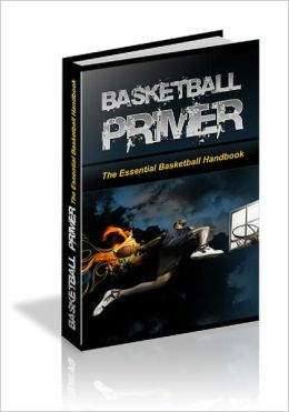 Basketball Primer: The Essential Basketball Handbook