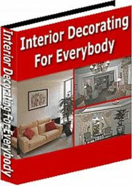 Enjoy the Comforts of Home - Interior Decorating for Everybody - Practical Tips and Techniques for Every Room