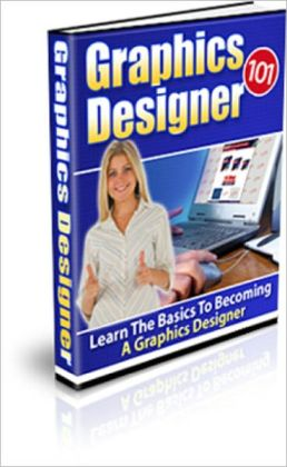 Graphics Designer 101: Learn The Basics To Becoming A Graphics Designer