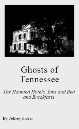 Ghosts of Tennessee: The Haunted Hotels, Inns and Bed and Breakfasts