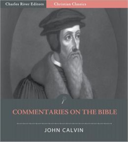 John Calvin's Commentaries on The Bible (Illustrated)